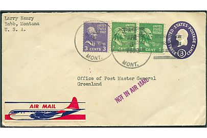 3 cents helsagskuvert opfrankeret med 1 cent (par) Washington og 3 cents Jefferson sendt som luftpost fra Bebb, Montana d. 5.4.1954 via New York Air Mail Field d. 8.4.1954 til Office of Post Master General, Greenland. Liniestempel Not in Air Mail.