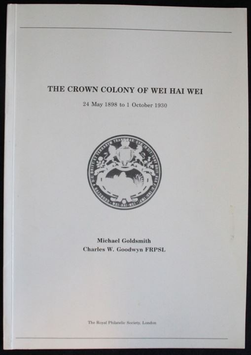 The Crown Colony of Wei Hai Wei 1898-1930 af Michael Goldsmith. Royal Philatelic Society 1985. 41 sider.
