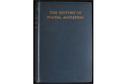 The history of postal agitation, H. G. Swift. 302 sider.