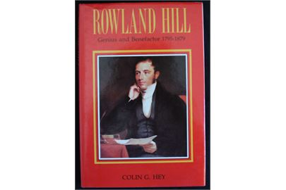 Rowland Hill - Genius and Benefactor 1795-1879 af Colin G. Hey. 192 sider.